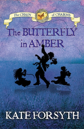 The Butterfly in Amber: Chain of Charms 6 ebook by Kate Forsyth