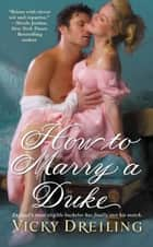 How to Marry a Duke ebook by Vicky Dreiling