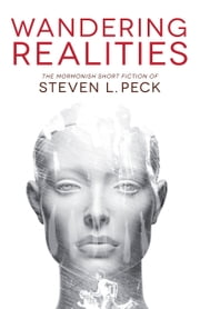 Wandering Realities: Mormonish Short Fiction ebook by Steven L. Peck