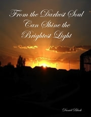 From the Darkest Soul Can Shine the Brightest Light ebook by Daniel Black