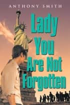 Lady You Are Not Forgotten ebook by Anthony Smith