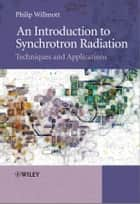 An Introduction to Synchrotron Radiation ebook by Philip Willmott PhD