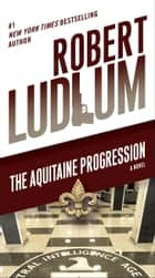The Aquitaine Progression - A Novel ebook by Robert Ludlum