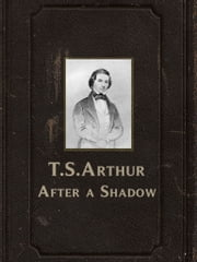 After a Shadow ebook by T.S.Arthur