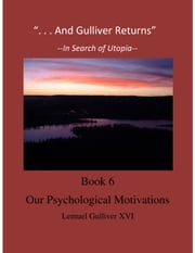 """And Gulliver Returns"" Book 6 Our Psychological Motivations ebook by Total Health Publications"