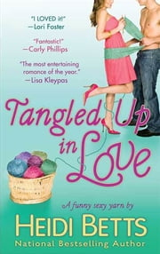 Tangled Up In Love - A Funny Sexy Yarn ebook by Heidi Betts