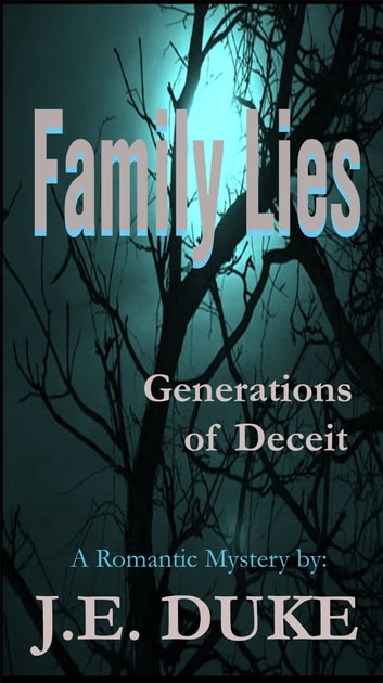 Family Lies - Generations of Deceit - A Romantic Mystery ebook by J.E. Duke