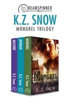 Mongrel Trilogy ebook by K.Z. Snow
