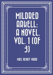 Mildred Arkell: A Novel. Vol. 1 (of 3) ebook by Mrs. Henry Wood