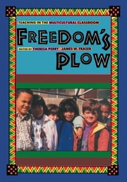 Freedom's Plow - Teaching in the Multicultural Classroom ebook by Jim Fraser,Theresa Perry
