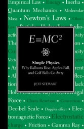 E=MC2 - Simple Physics: Why Balloons Rise, Apples Fall & Golf BallsGo Awry ebook by Jeff Stewart