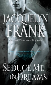 Seduce Me in Dreams - A Three Worlds Novel ebook by Jacquelyn Frank