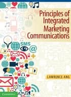 Principles of Integrated Marketing Communications ebook by Lawrence Ang