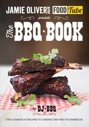 Jamie's Food Tube: The BBQ Book ebook by DJ BBQ