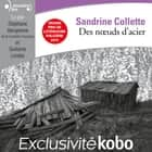 Des noeuds d'acier audiobook by Sandrine Collette