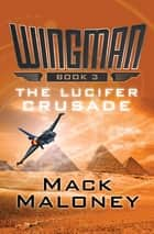 The Lucifer Crusade ebook by Mack Maloney