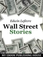 Wall Street Stories ebook by Edwin Lefèvre