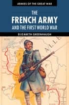 The French Army and the First World War ebook by Elizabeth Greenhalgh
