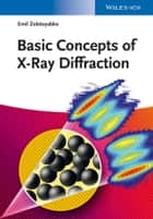 Basic Concepts of X-Ray Diffraction ebook by Emil Zolotoyabko