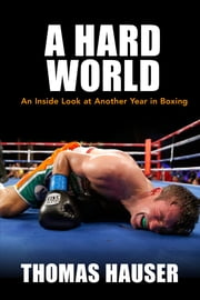 A Hard World - An Inside Look at Another Year in Boxing ebook by Thomas Hauser