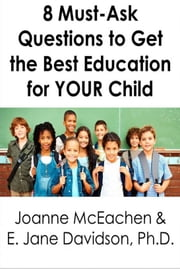 8 Must-Ask Questions to Get the Best Education for YOUR Child - and How to Evaluate the Answers [minibook] ebook by Joanne McEachen