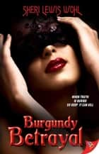 Burgundy Betrayal ebook by Sheri Lewis Wohl
