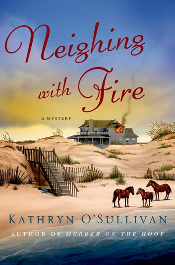Neighing with Fire - A Mystery ebook by Kathryn O'Sullivan
