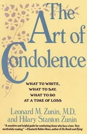 The Art of Condolence - What to Write, What to Say, What to Do at a Time of Loss ebook by Hilary Stanton Zunin,Leonard M. Zunin, M.D.