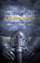 The Soldier'S Oath - A Sedition Rising ebook by Christopher Lewis