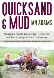 Quicksand and Mud - Managing People, Knowledge, Resources & Relationships in the 21st Century ebook by Ian Adams