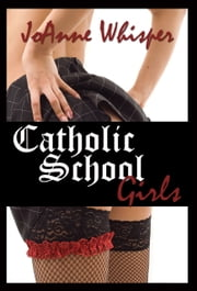Catholic School Girls ebook by JoAnne Whisper