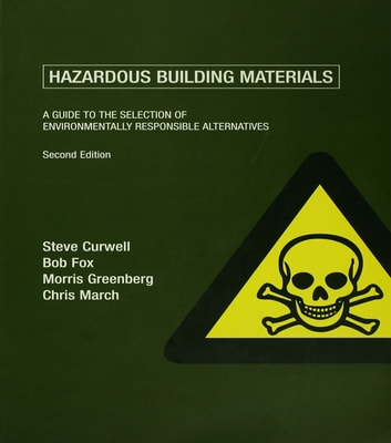 Hazardous Building Materials - A Guide to the Selection of Environmentally Responsible Alternatives ebook by Steve Curwell,Bob Fox,Morris Greenberg,Chris March