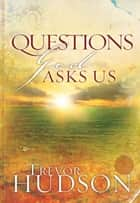Questions God Asks Us ebook by Trevor Hudson