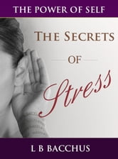 The Secrets of Stress ebook by LB Bacchus