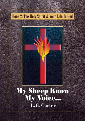 My Sheep Know My Voice - The Holy Spirit & Your Life In God, #2 ebook by L.G. Carter