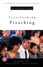 Transforming Preaching ebook by Ruthanna B. Hooke