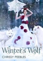 Winter's Wolf - The Crush Saga, #11 ebook by Chrissy Peebles