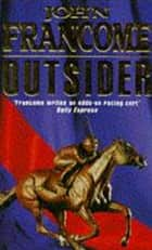 Outsider - A fast-paced racing thriller of danger and skulduggery ebook by John Francome