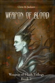 Weapon of Blood: Weapon of Flesh Trilogy Book 2 - Weapon of Flesh Series, #2 ebook by Chris A. Jackson
