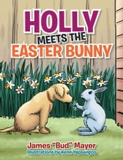 "HOLLY MEETS THE EASTER BUNNY ebook by James ""Bud"" Mayer"