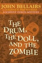 The Drum, the Doll, and the Zombie ebook by John Bellairs,Brad Strickland