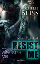 Resist Me - Widersteh Mir ebook by Chelle Bliss, Martina Campbell
