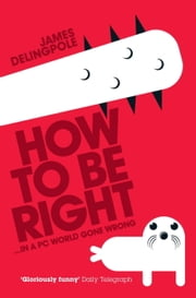 How To Be Right ebook by James Delingpole