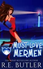 Must Love Mermen (Sable Cove Book Two) ebook by R.E. Butler