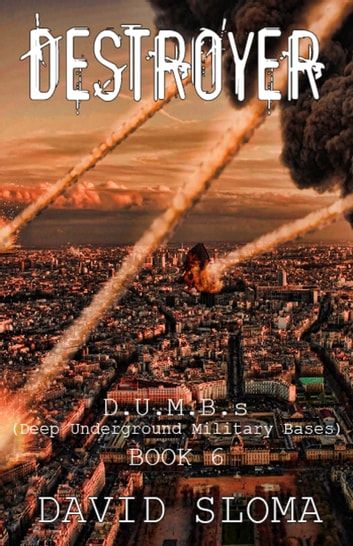 Destroyer: D.U.M.B.s (Deep Underground Military Bases) - Book 6 ebook by David Sloma