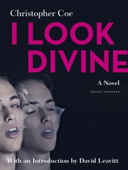 I Look Divine - With an Introduction by David Leavitt ebook by Christopher Coe,David Leavitt