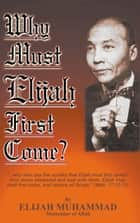 Why Must Elijah First Come ebook by Elijah Muhammad