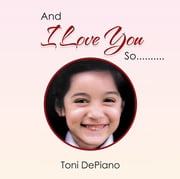 And I Love You So.......... ebook by Toni DePiano
