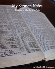 My Sermon Notes: Volume 3 - Matthew to Acts ebook by Charles H. Spurgeon