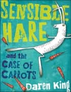 Sensible Hare and the Case of Carrots ebook by Daren King, David Roberts